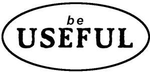 Be Useful - It is a wonderful life